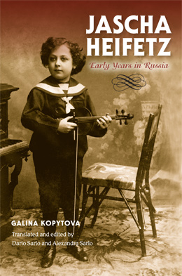 Jascha Heifetz: Early Years in Russia, by Galina Kopytova. Translated and edited by Dario Sarlo and Alexandra Sarlo. Indiana University Press, 2014.