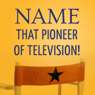 Name That Pioneer of Television