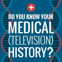 Do You Know Your Medical (Television) History?