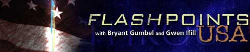 Flashpoints USA with Bryant Gumbel and Gwen Ifill
