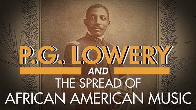 P.G. Lowery and the Spread of African-American Music