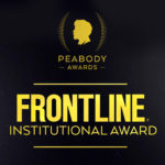 FRONTLINE Honored with Two Peabody Awards