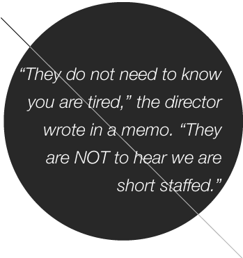 'They do not need to know you are tired,' the director wrote in a memo... 'They are NOT to hear weare short staffed.'