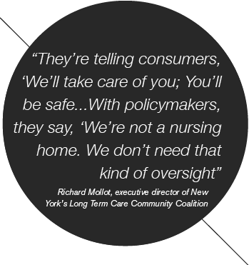 They're telling consumers, 'We'll take care of you; You'll be safe...With policymakers, they say, 'We're not a nursing home. We don't need that kind of oversight