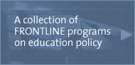 a collection of FRONTLINE programs on education policy