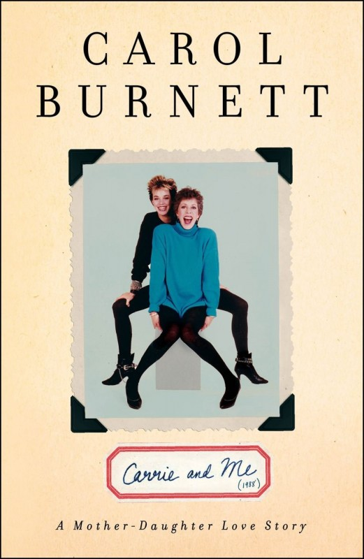 'Carrie and Me' by Carol Burnett. Simon & Schuster.