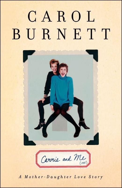 'Carrie and Me' by Carol Burnett. Simon & Schuster.
