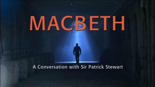 Macbeth -- Macbeth: A Conversation with Sir Patrick Stewart
