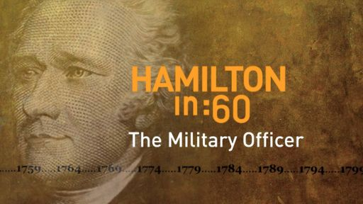 Hamilton's America -- Hamilton in :60: The Military Officer